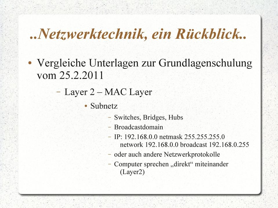 .2.2011 Layer 2 MAC Layer Subnetz Switches, Bridges, Hubs Broadcastdomain IP: