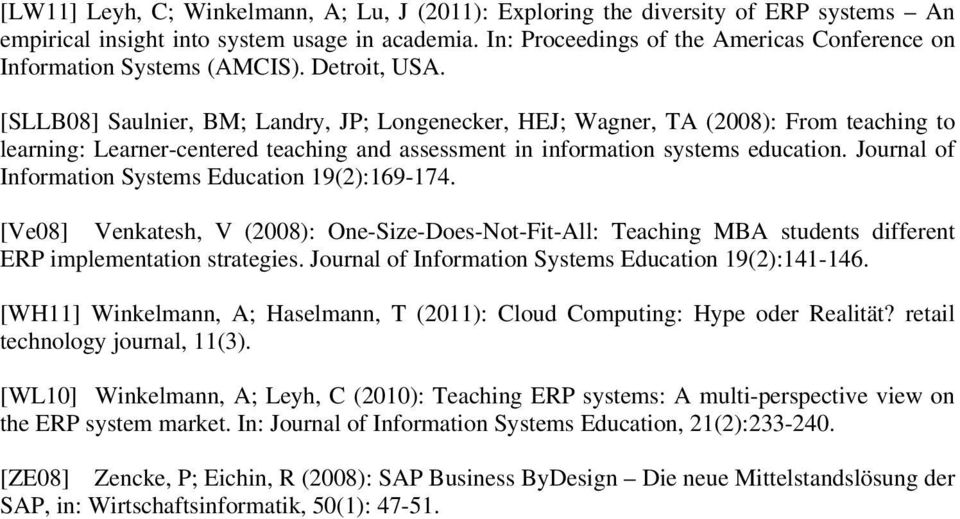 [SLLB08] Saulnier, BM; Landry, JP; Longenecker, HEJ; Wagner, TA (2008): From teaching to learning: Learner-centered teaching and assessment in information systems education.