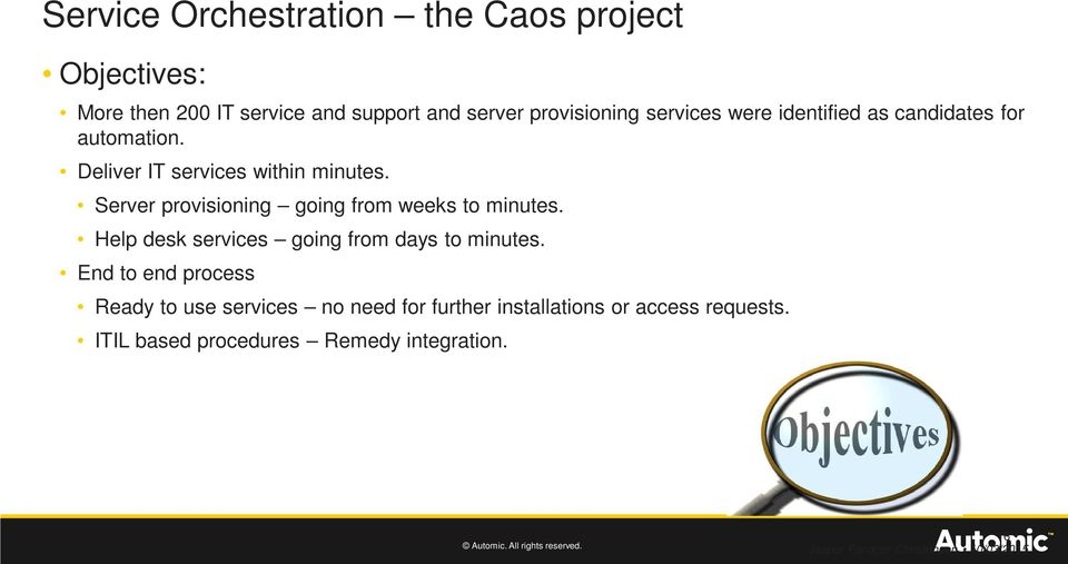 Server provisioning going from weeks to minutes. Help desk services going from days to minutes.