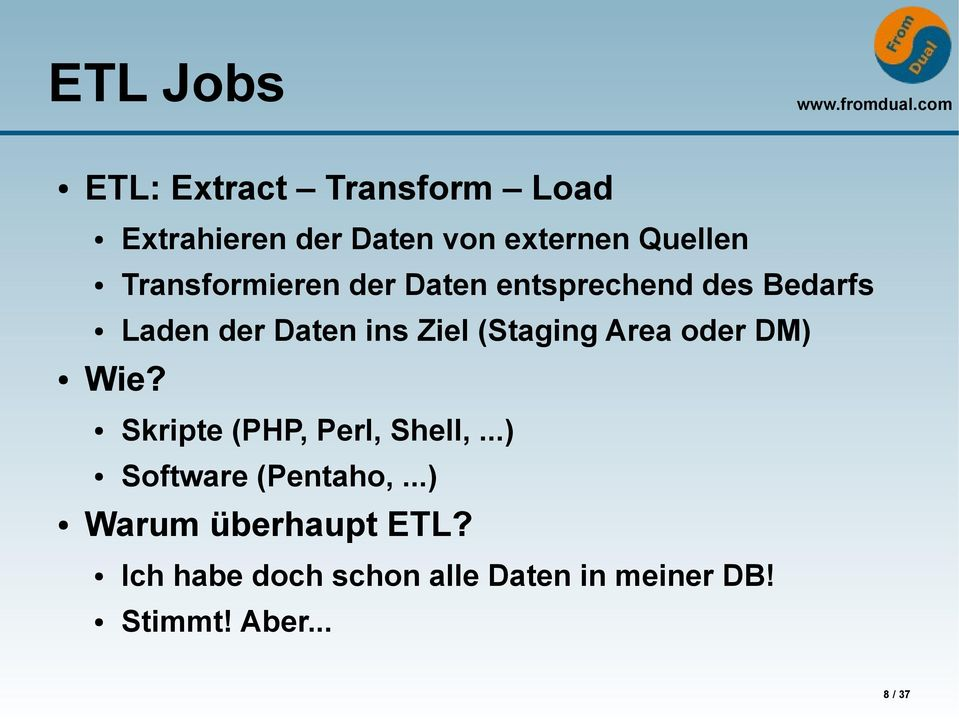 (Staging Area oder DM) Wie? Skripte (PHP, Perl, Shell,...) Software (Pentaho,.