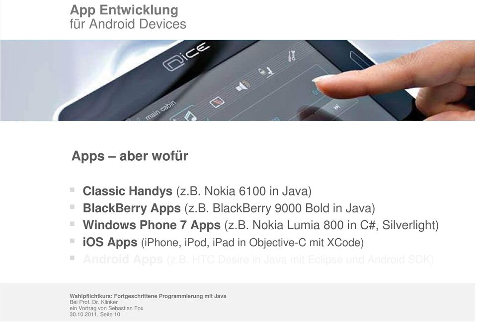 Objective-C mit XCode) Android Apps (z.b. HTC Desire in Java mit Eclipse und Android SDK) 30.