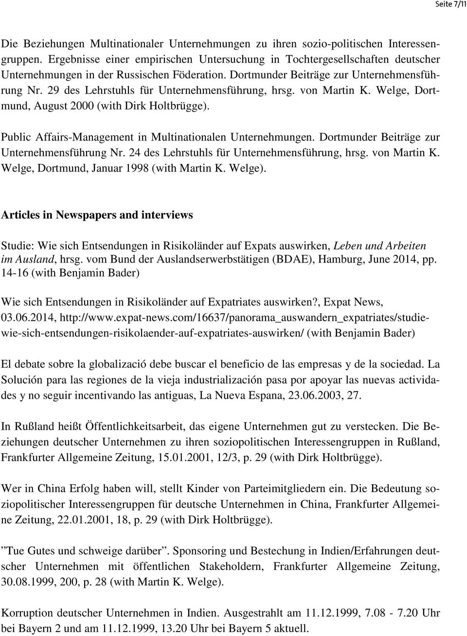 29 des Lehrstuhls für Unternehmensführung, hrsg. von Martin K. Welge, Dortmund, August 2000 (with Dirk Holtbrügge). Public Affairs-Management in Multinationalen Unternehmungen.