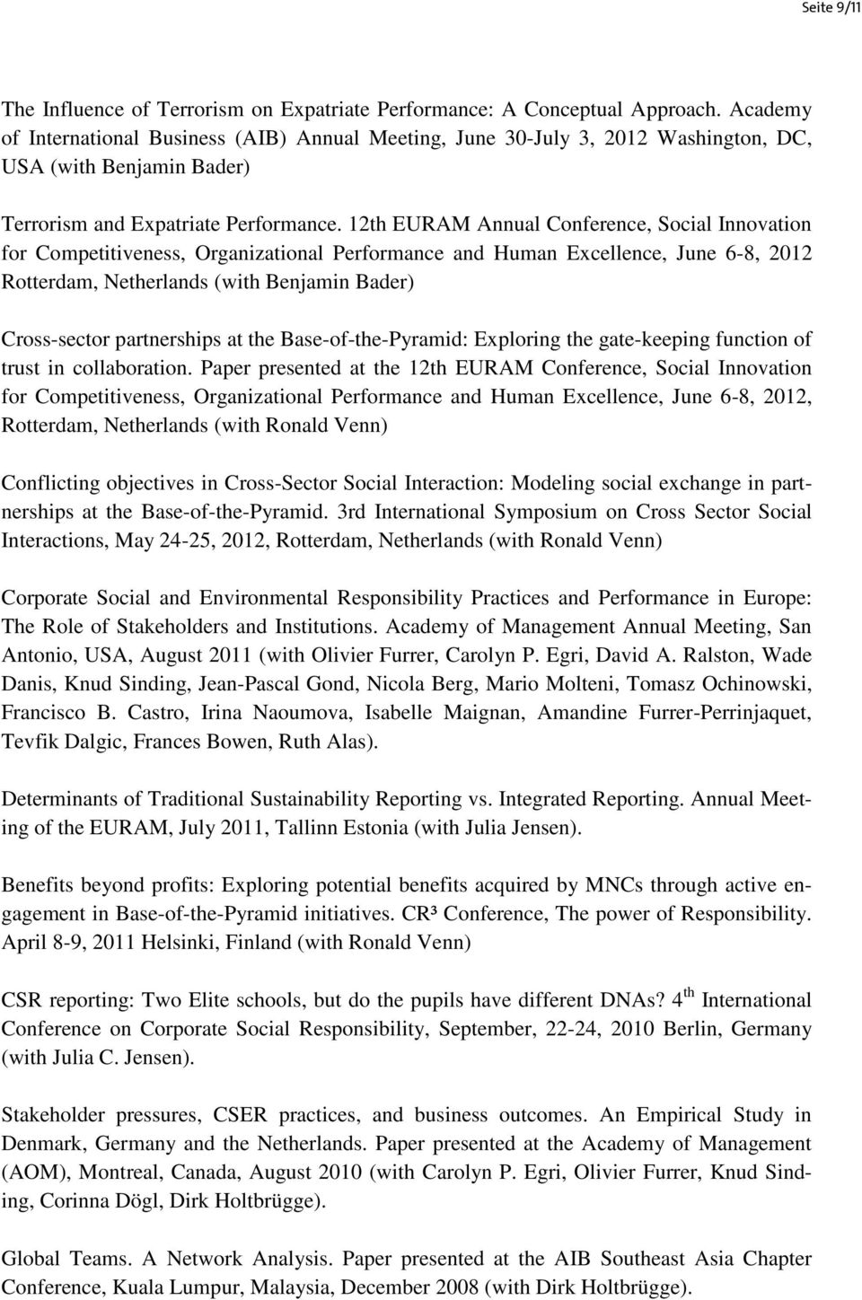12th EURAM Annual Conference, Social Innovation for Competitiveness, Organizational Performance and Human Excellence, June 6-8, 2012 Rotterdam, Netherlands (with Benjamin Bader) Cross-sector