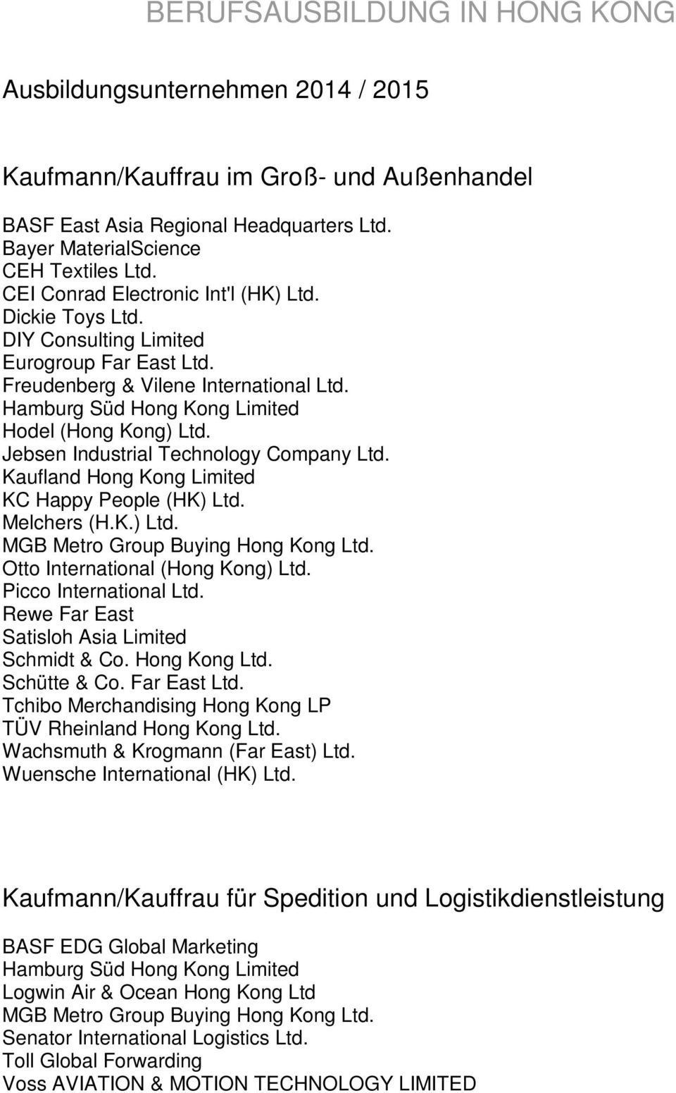 Kaufland Hong Kong Limited KC Happy People (HK) Ltd. Melchers (H.K.) Ltd. MGB Metro Group Buying Hong Kong Ltd. Otto International (Hong Kong) Ltd. Picco International Ltd.