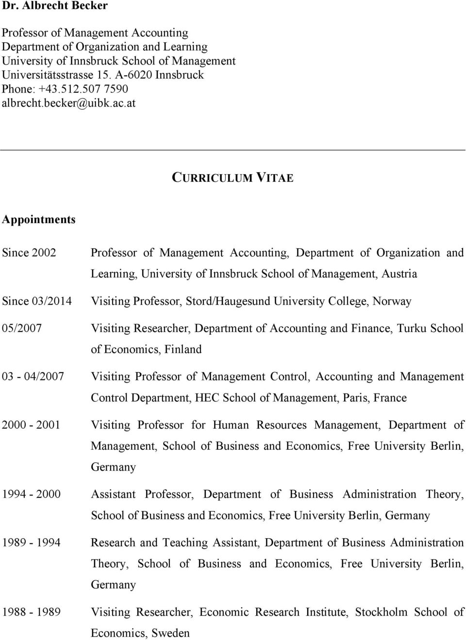 at CURRICULUM VITAE Appointments Since 2002 Since 03/2014 Professor of Management Accounting, Department of Organization and Learning, University of Innsbruck School of Management, Austria Visiting