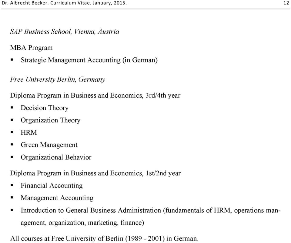 Program in Business and Economics, 1st/2nd year Financial Accounting Management Accounting Introduction to General Business Administration