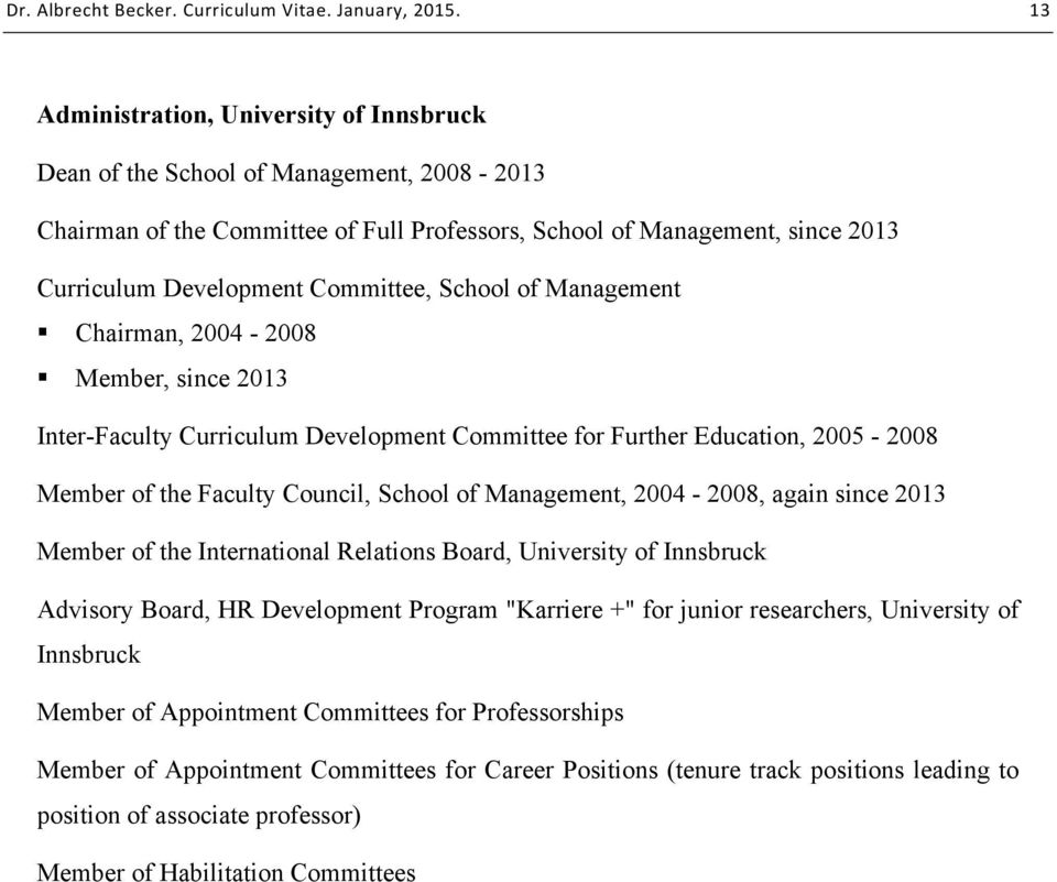 "2004-2008, again since 2013 Member of the International Relations Board, University of Innsbruck Advisory Board, HR Development Program ""Karriere +"" for junior researchers, University of Innsbruck"