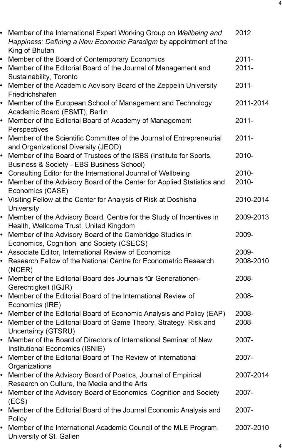 European School of Management and Technology 2011-2014 Academic Board (ESMT), Berlin Member of the Editorial Board of Academy of Management 2011- Perspectives Member of the Scientific Committee of