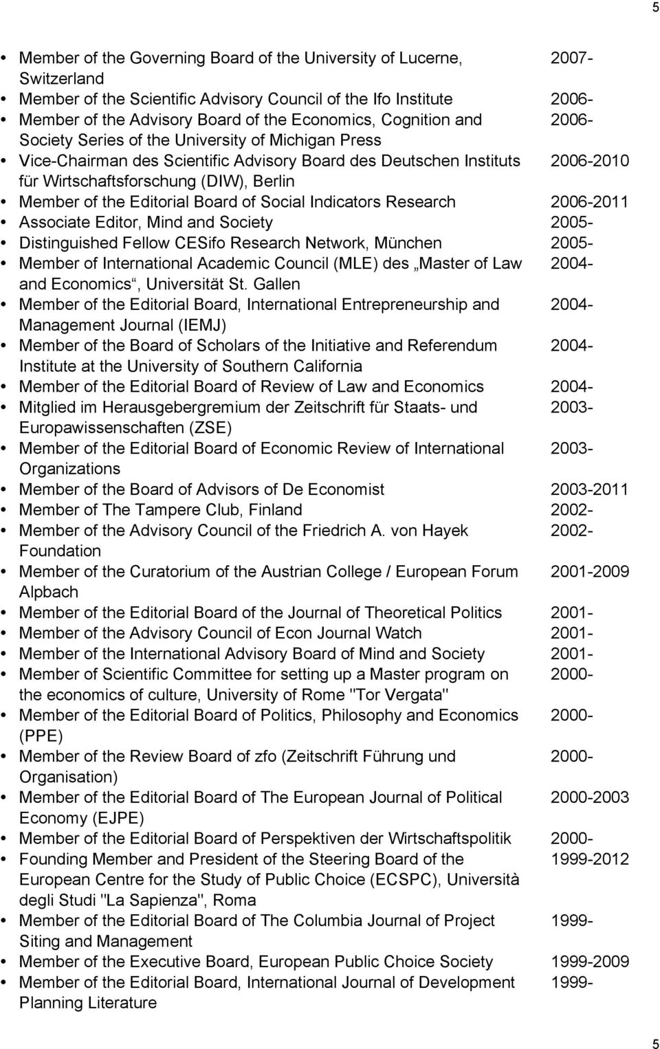 the Editorial Board of Social Indicators Research 2006-2011 Associate Editor, Mind and Society 2005- Distinguished Fellow CESifo Research Network, München 2005- Member of International Academic