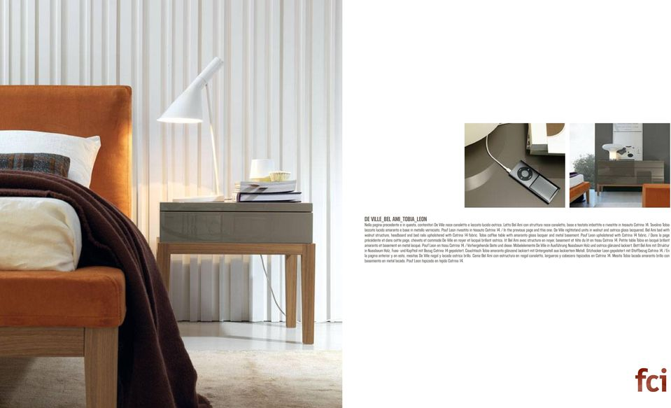 Pouf Leon rivestito in tessuto Catrina 14. / In the previous page and this one: De Ville nightstand units in walnut and ostrica gloss lacquered.