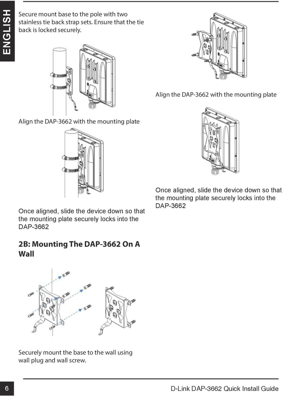 mounting plate securely locks into the DAP-3662 Once aligned, slide the device down so that the mounting plate securely locks into the