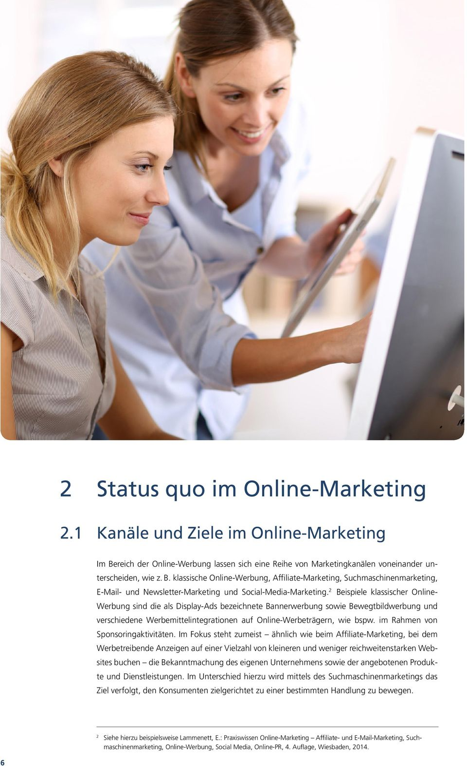 klassische Online-Werbung, Affiliate-Marketing, Suchmaschinenmarketing, E-Mail- und Newsletter-Marketing und Social-Media-Marketing.