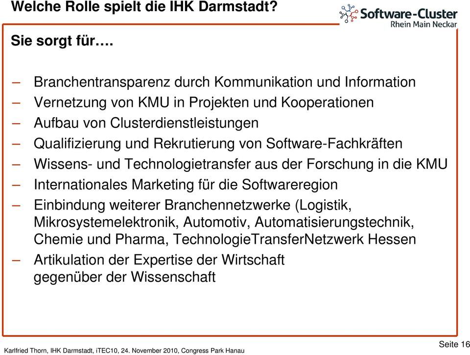 Qualifizierung und Rekrutierung von Software-Fachkräften Wissens- und Technologietransfer aus der Forschung in die KMU Internationales Marketing für