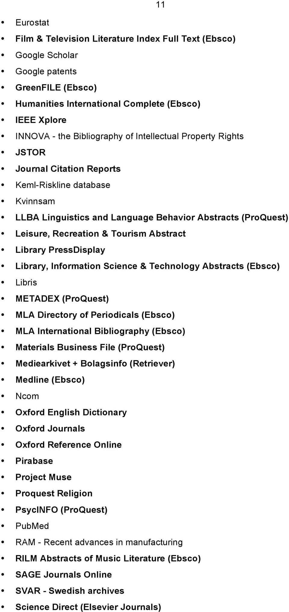 PressDisplay Library, Information Science & Technology Abstracts (Ebsco) Libris METADEX (ProQuest) MLA Directory of Periodicals (Ebsco) MLA International Bibliography (Ebsco) Materials Business File