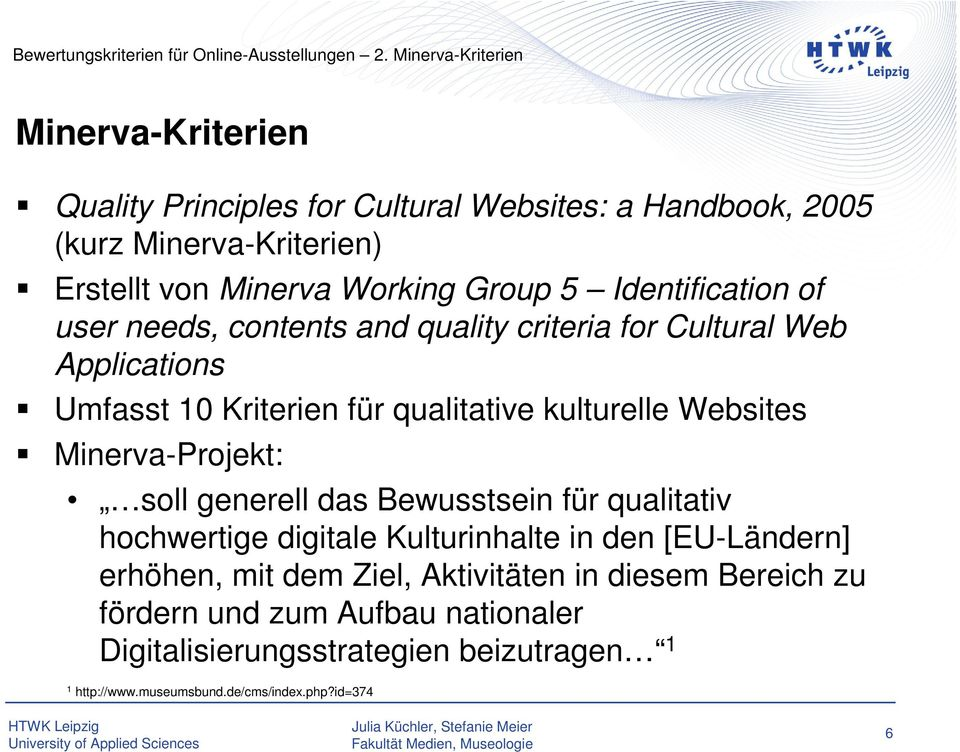 Identification of user needs, contents and quality criteria for Cultural Web Applications Umfasst 10 Kriterien für qualitative kulturelle Websites