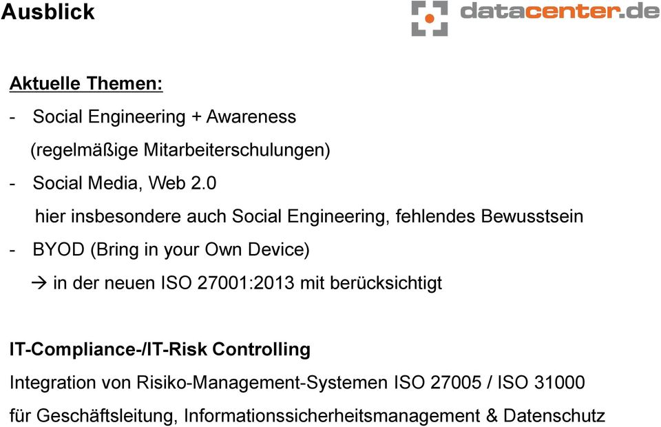 0 hier insbesondere auch Social Engineering, fehlendes Bewusstsein - BYOD (Bring in your Own Device) in der