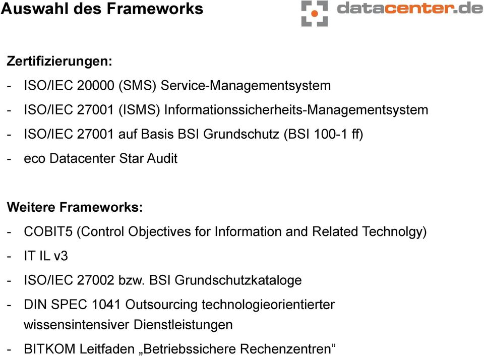 Weitere Frameworks: - COBIT5 (Control Objectives for Information and Related Technolgy) - IT IL v3 - ISO/IEC 27002 bzw.