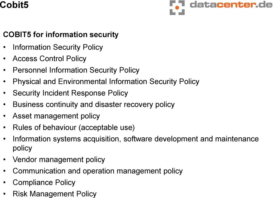 recovery policy Asset management policy Rules of behaviour (acceptable use) Information systems acquisition, software