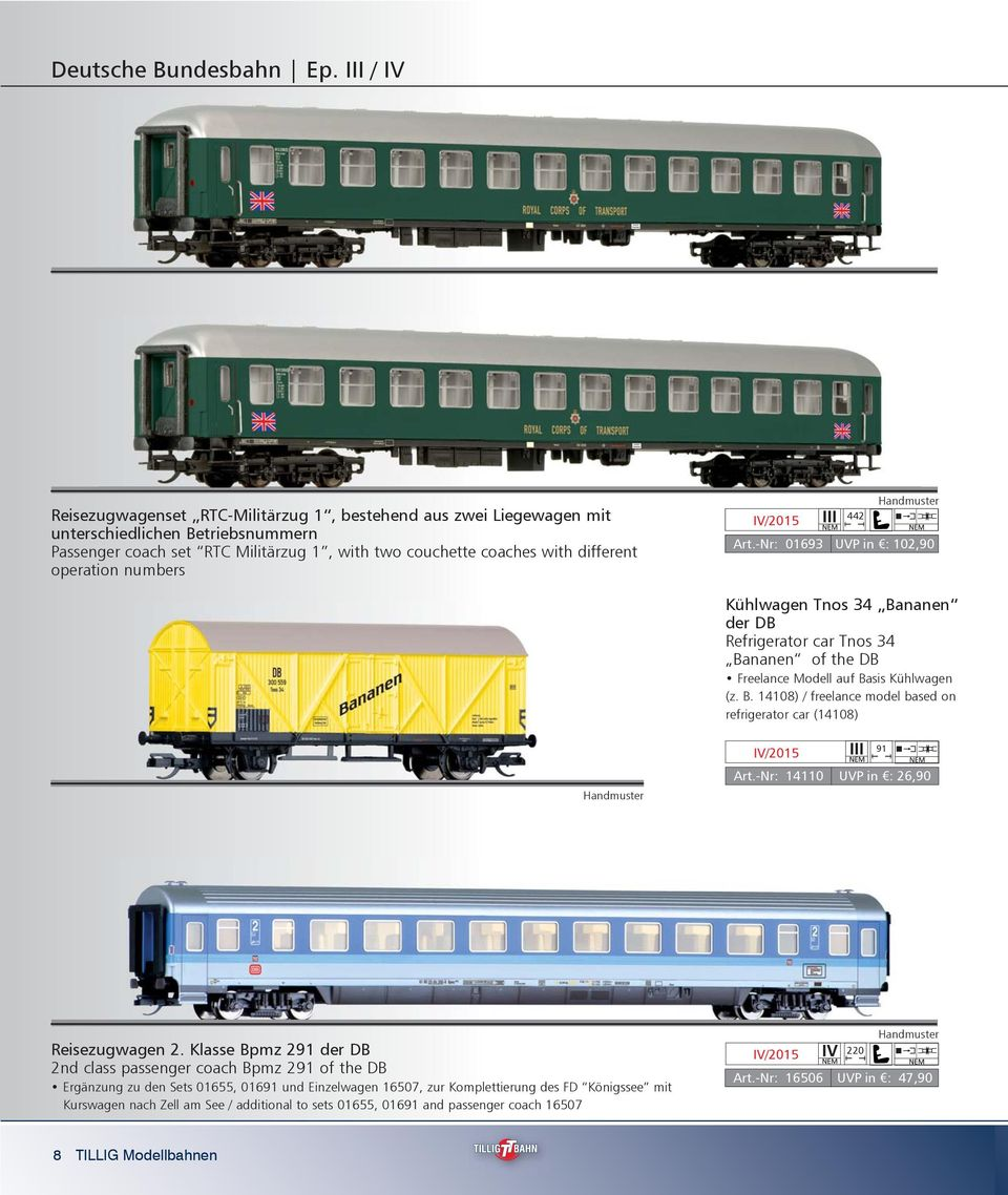 operation numbers 442 Art.-Nr: 01693 UVP in : 102,90 Kühlwagen Tnos 34 Bananen der DB Refrigerator car Tnos 34 Bananen of the DB Freelance Modell auf Basis Kühlwagen (z. B. 14108) / freelance model based on refrigerator car (14108) 91 Art.