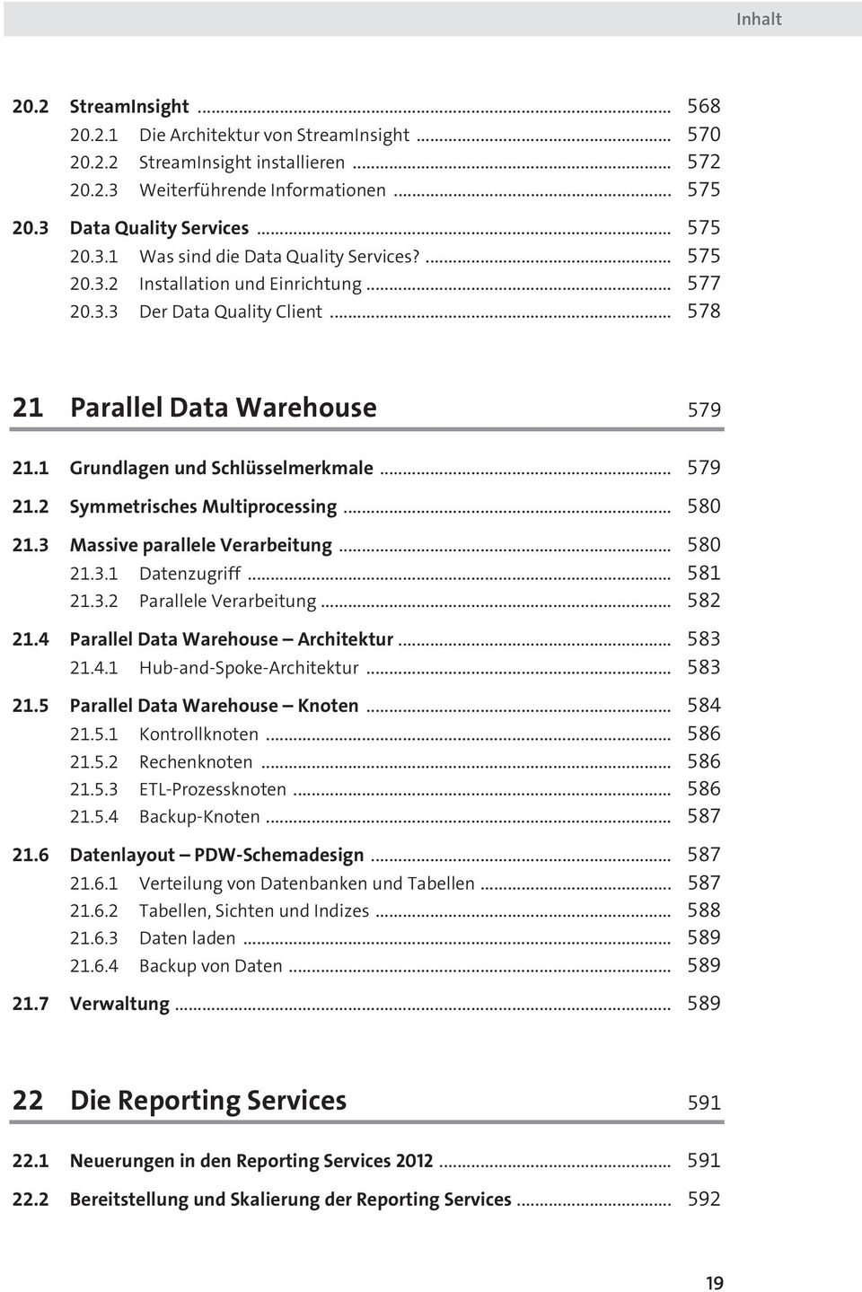 .. 580 21.3 Massive parallele Verarbeitung... 580 21.3.1 Datenzugriff... 581 21.3.2 Parallele Verarbeitung... 582 21.4 Parallel Data Warehouse Architektur... 583 21.4.1 Hub-and-Spoke-Architektur.
