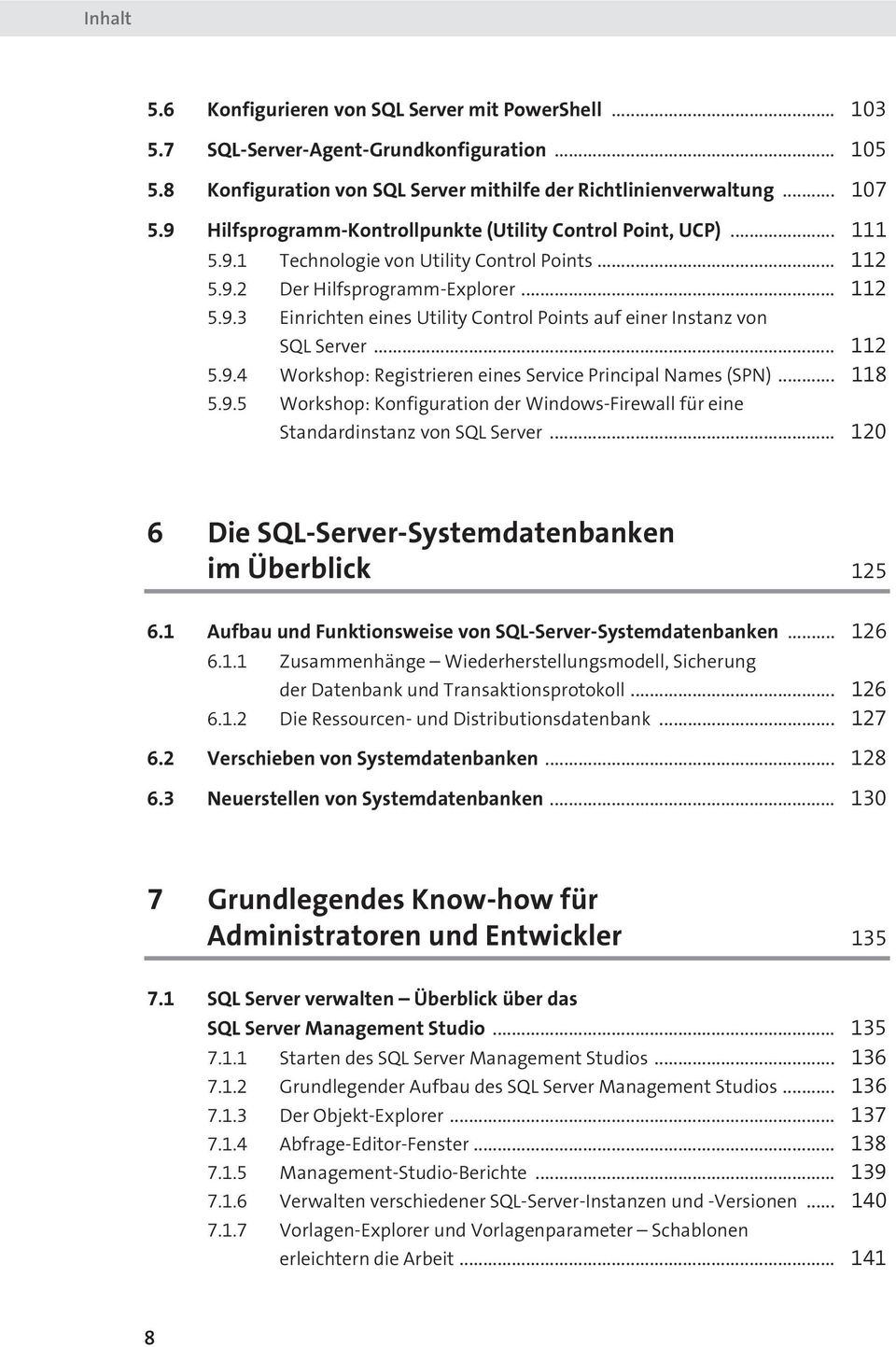 .. 112 5.9.4 Workshop: Registrieren eines Service Principal Names (SPN)... 118 5.9.5 Workshop: Konfiguration der Windows-Firewall für eine Standardinstanz von SQL Server.