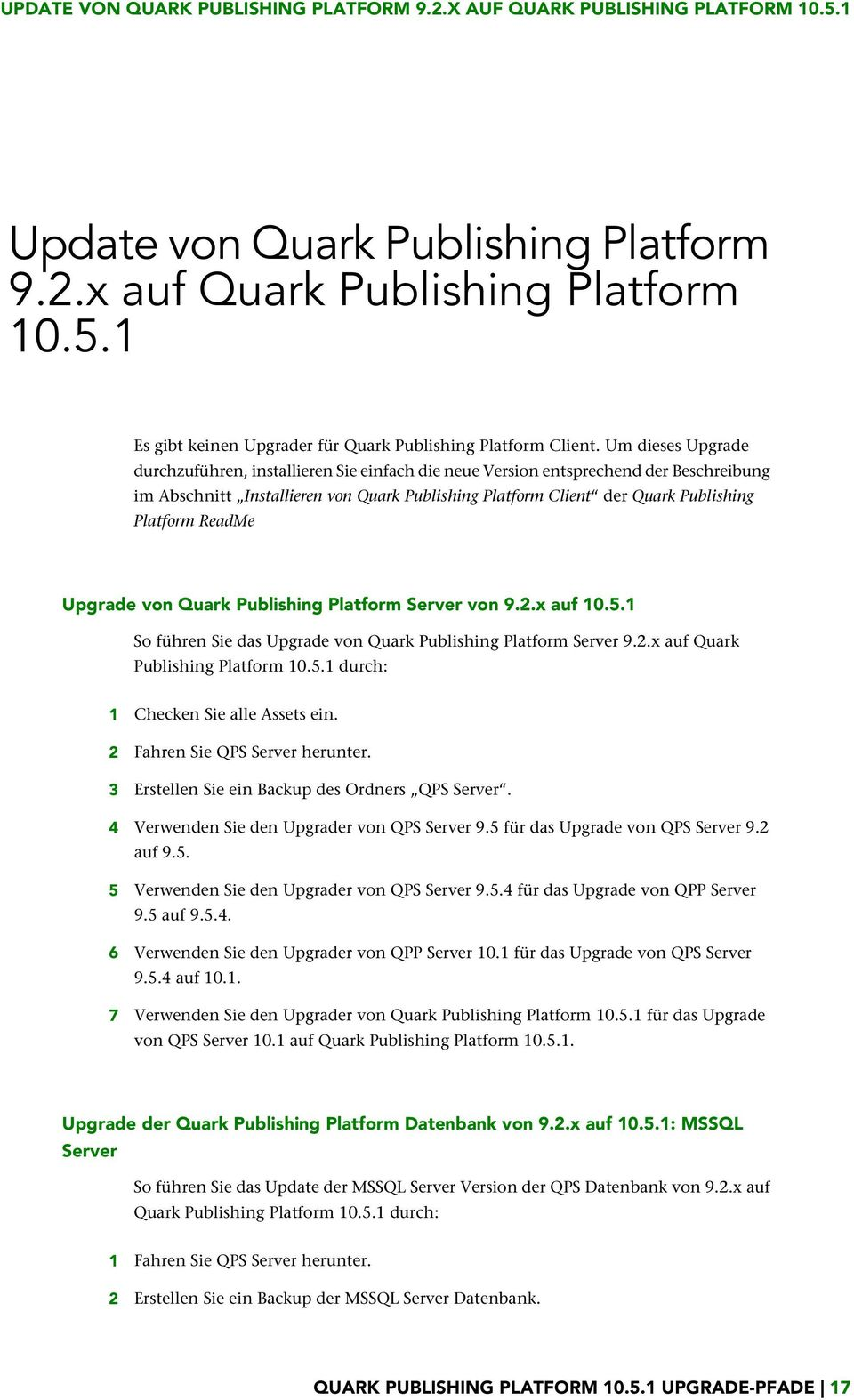 ReadMe Upgrade von Quark Publishing Platform Server von 9.2.x auf 10.5.1 So führen Sie das Upgrade von Quark Publishing Platform Server 9.2.x auf Quark Publishing Platform 10.5.1 durch: 1 Checken Sie alle Assets ein.