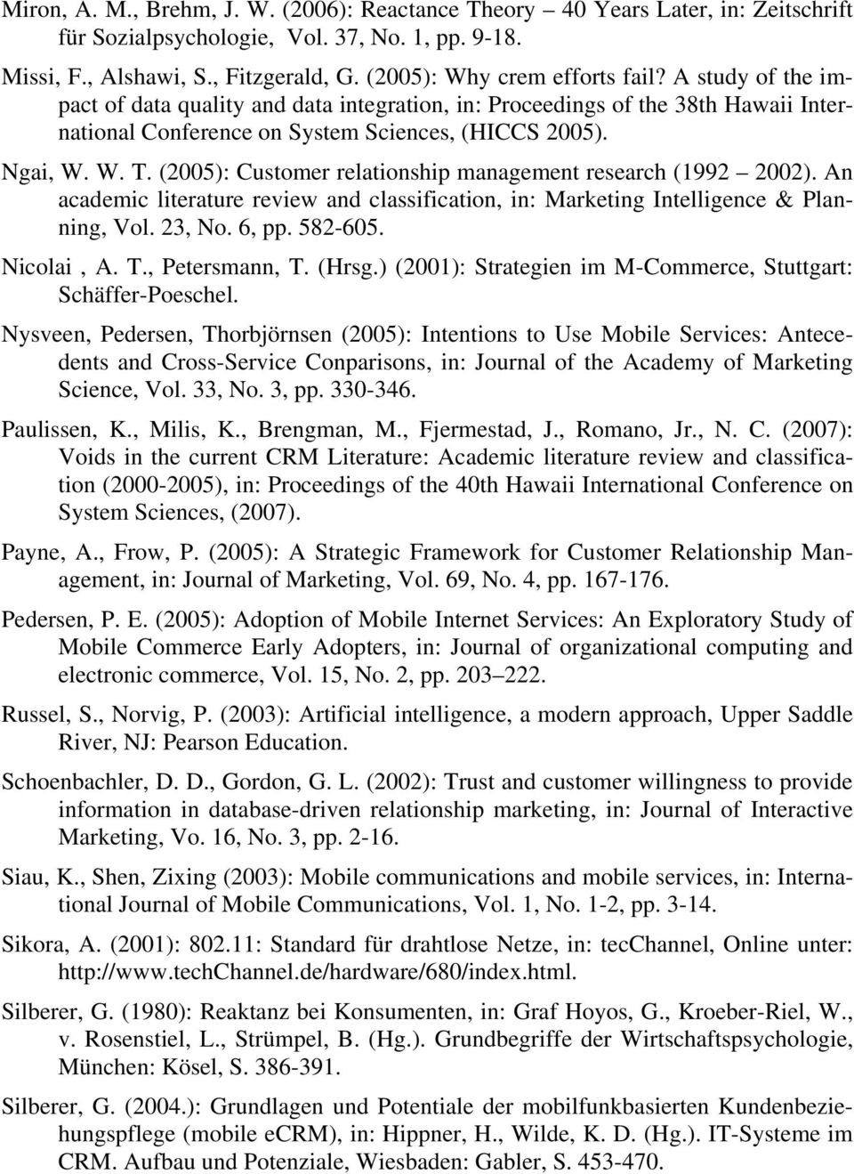 (2005): Customer relationship management research (1992 2002). An academic literature review and classification, in: Marketing Intelligence & Planning, Vol. 23, No. 6, pp. 582-605. Nicolai, A. T.