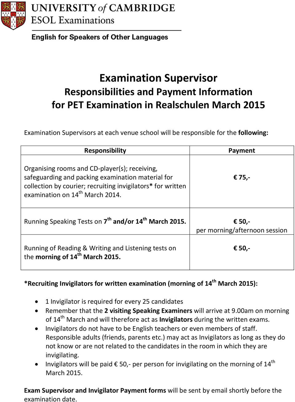 2014. Payment 75,- Running Speaking Tests on 7 th and/or 14 th March 2015. 50,- per morning/afternoon session Running of Reading & Writing and Listening tests on the morning of 14 th March 2015.