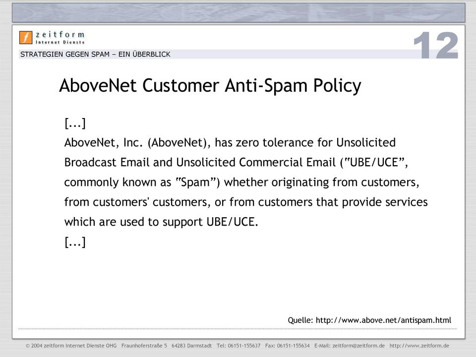 Email ( UBE/UCE, commonly known as Spam ) whether originating from customers, from customers'