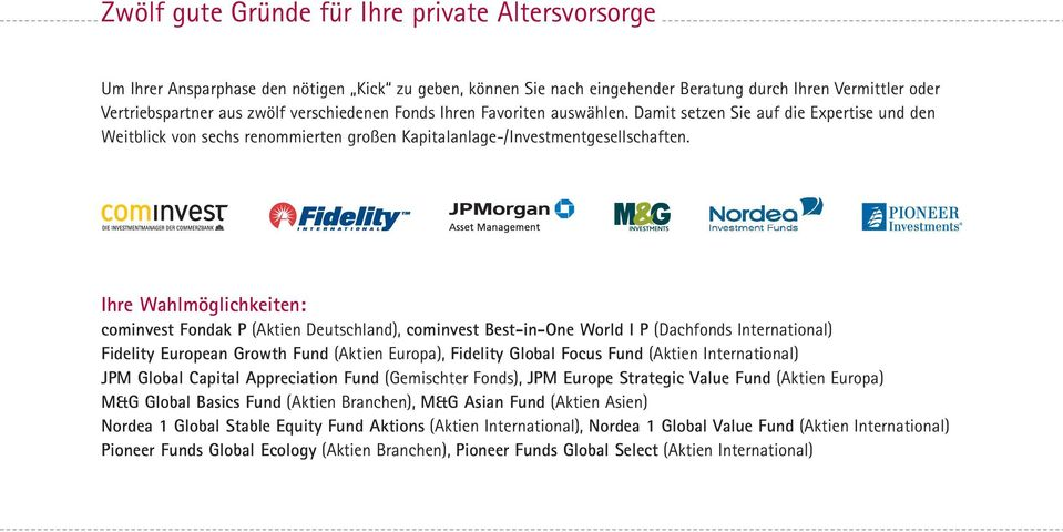 Ihre Wahlmöglichkeiten: cominvest Fondak P (Aktien Deutschland), cominvest Best-in-One World I P (Dachfonds International) Fidelity European Growth Fund (Aktien Europa), Fidelity Global Focus Fund