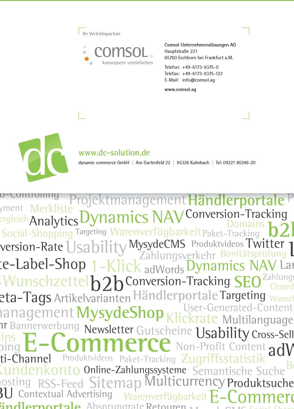 ag bshops al Advertising -Controlling Merkliste ment rgleich Social-Shopping osting dynamic commerce GmbH Am Gartenfeld 22 95326 Kulmbach Tel: 09221 80246-20 White-Label-Shop E-Comme Branding