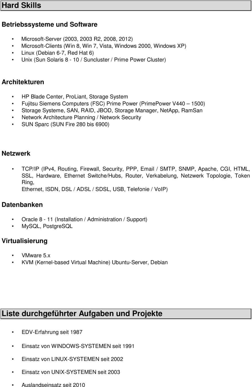 Storage Manager, NetApp, RamSan Network Architecture Planning / Network Security SUN Sparc (SUN Fire 280 bis 6900) Netzwerk TCP/IP (IPv4, Routing, Firewall, Security, PPP, Email / SMTP, SNMP, Apache,