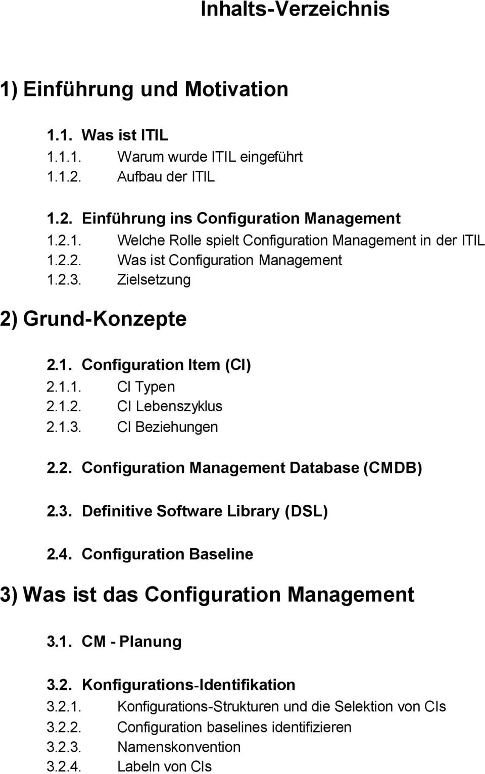 3. Definitive Software Library (DSL) 2.4. Configuration Baseline 3) Was ist das Configuration Management 3.1. CM - Planung 3.2. Konfigurations-Identifikation 3.2.1. Konfigurations-Strukturen und die Selektion von CIs 3.