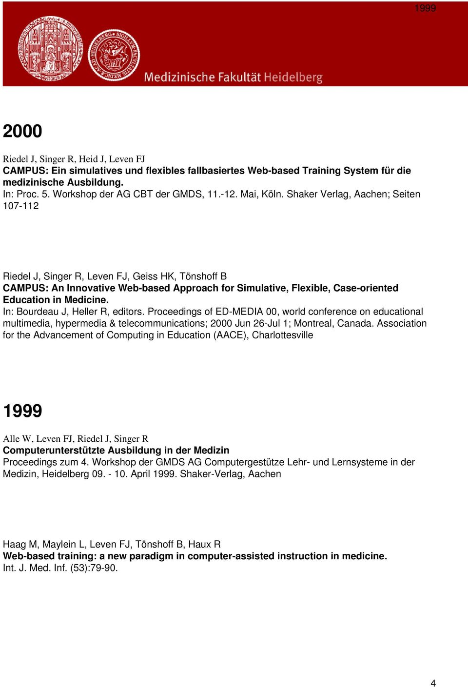 Shaker Verlag, Aachen; Seiten 107-112 Riedel J, Singer R, Leven FJ, Geiss HK, Tönshoff B CAMPUS: An Innovative Web-based Approach for Simulative, Flexible, Case-oriented Education in Medicine.