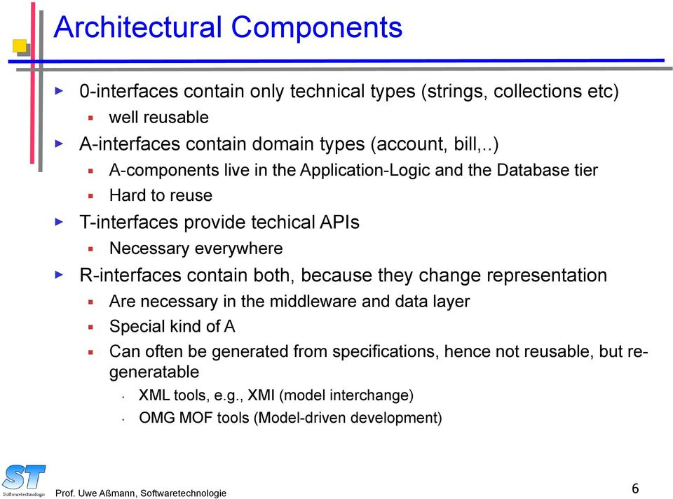 .) A-components live in the Application-Logic and the Database tier Hard to reuse T-interfaces provide techical APIs Necessary everywhere R-interfaces