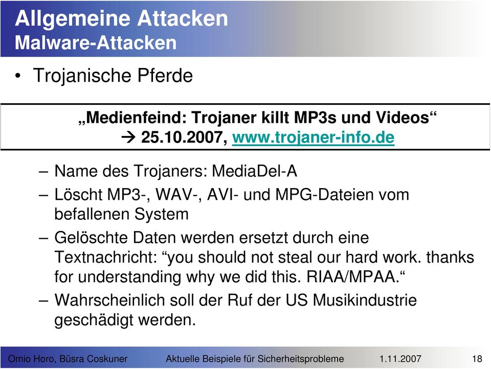 durch eine Textnachricht: you should not steal our hard work. thanks for understanding why we did this. RIAA/MPAA.