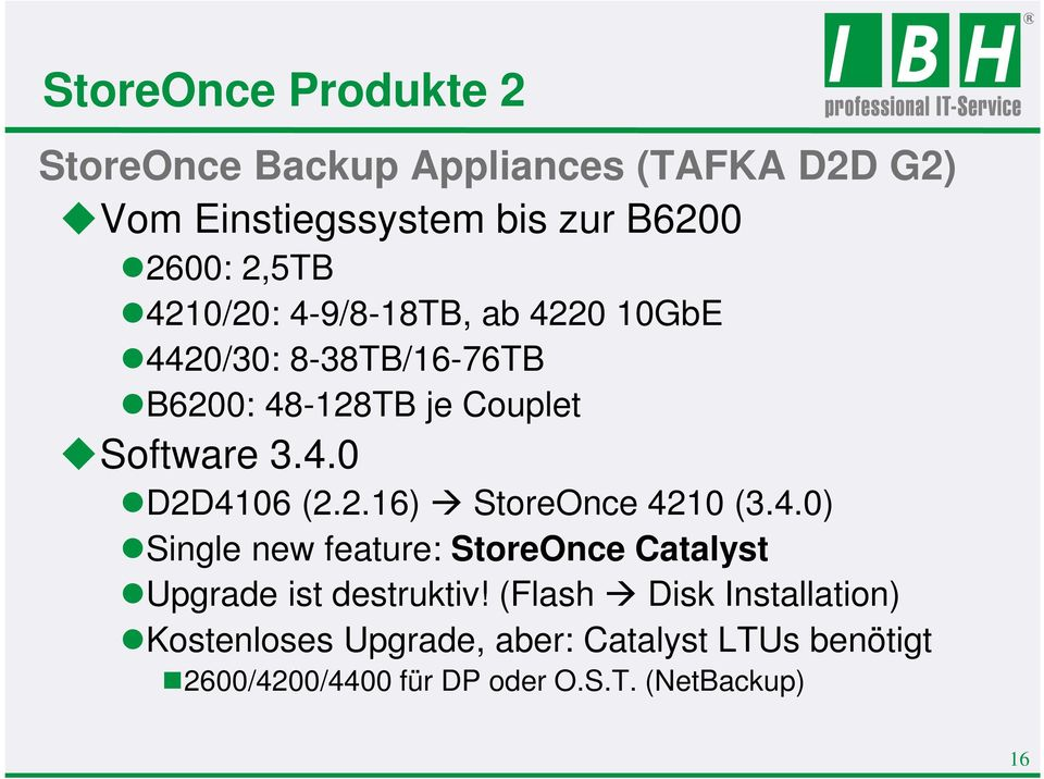 2.16) StoreOnce 4210 (3.4.0) Single new feature: StoreOnce Catalyst Upgrade ist destruktiv!