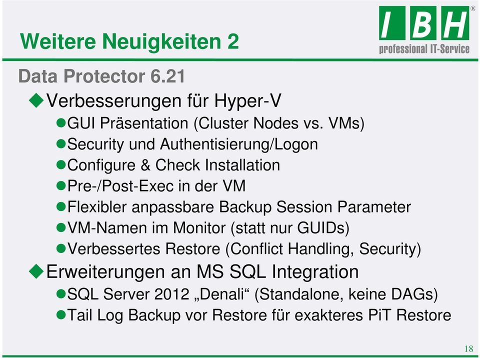 Backup Session Parameter VM-Namen im Monitor (statt nur GUIDs) Verbessertes Restore (Conflict Handling, Security)