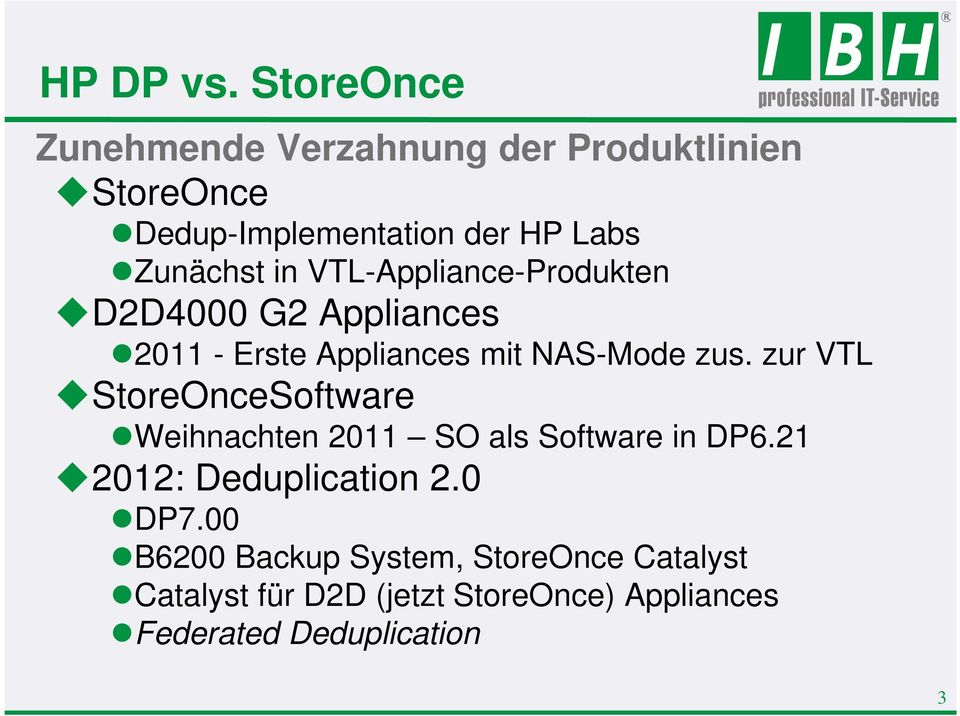 in VTL-Appliance-Produkten D2D4000 G2 Appliances 2011 - Erste Appliances mit NAS-Mode zus.