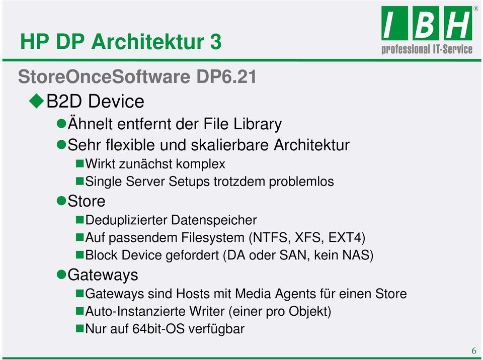 Single Server Setups trotzdem problemlos Store Deduplizierter Datenspeicher Auf passendem Filesystem (NTFS, XFS,
