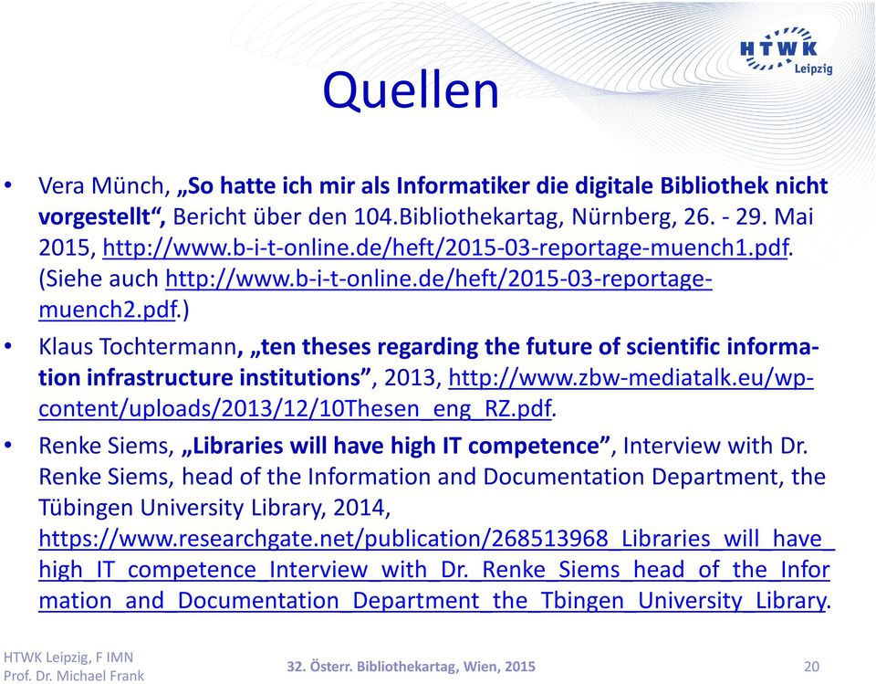 zbw-mediatalk.eu/wpcontent/uploads/2013/12/10thesen_eng_rz.pdf. RenkeSiems, Libraries will have high IT competence, Interview with Dr.