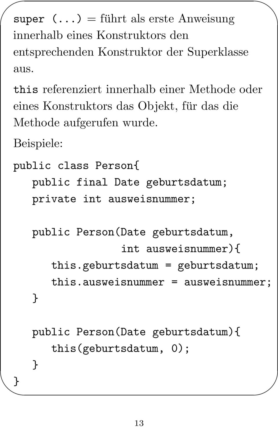 Beispiele: public class Person{ public final Date geburtsdatum; private int ausweisnummer; public Person(Date geburtsdatum, int