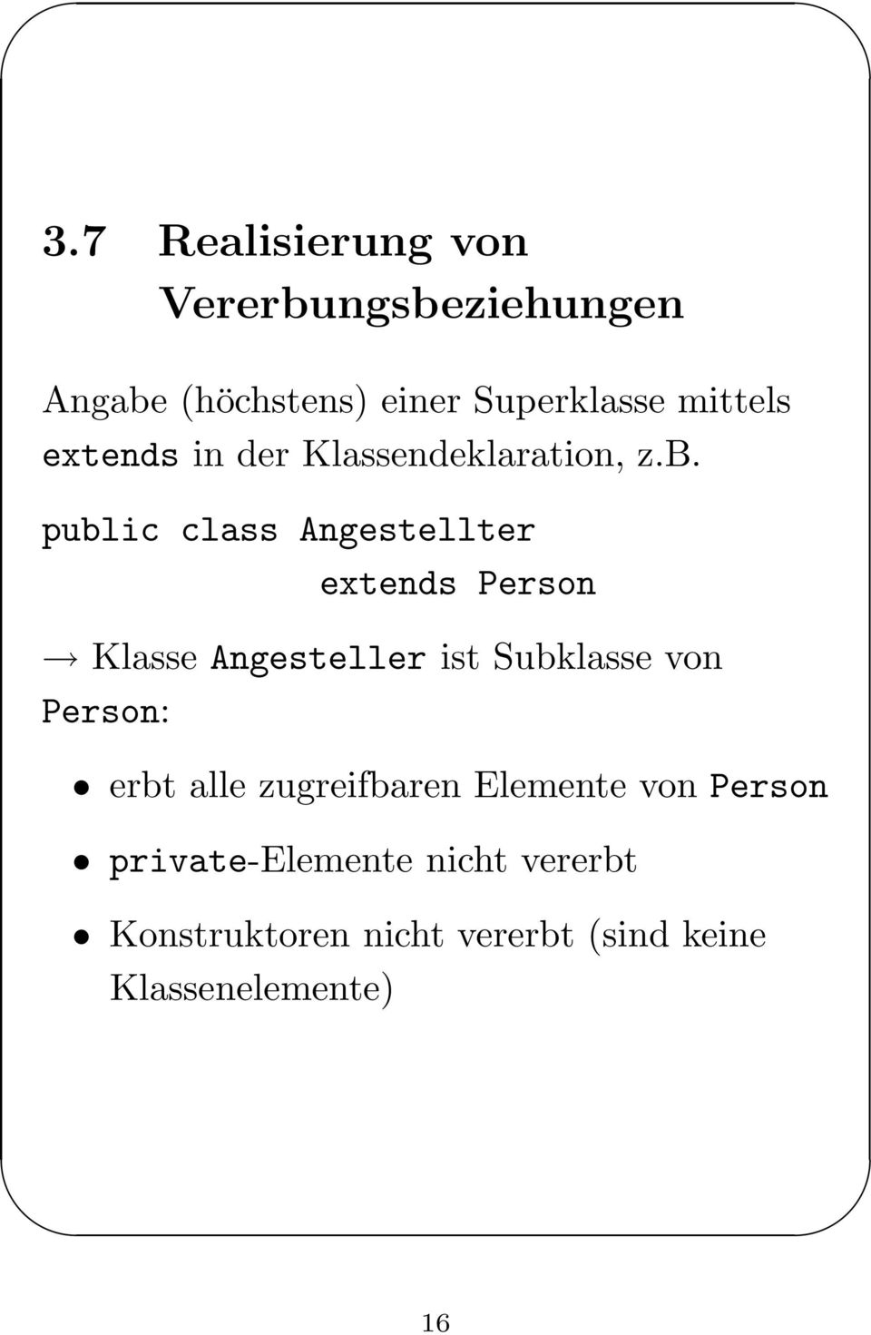 public class Angestellter extends Person Klasse Angesteller ist Subklasse von Person: