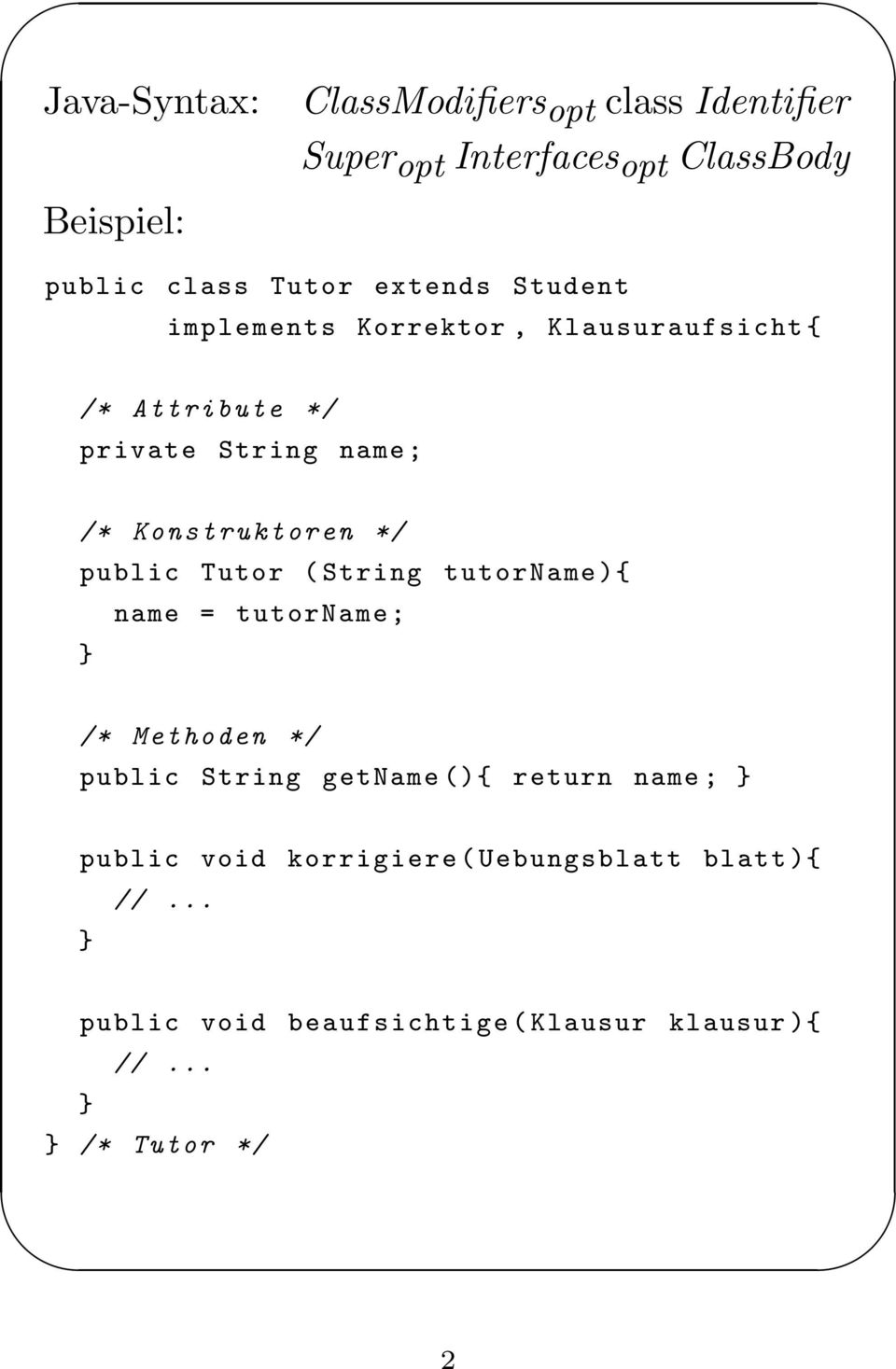 public Tutor ( String tutorname ){ name = tutorname; /* Methoden */ public String getname (){ return name ;