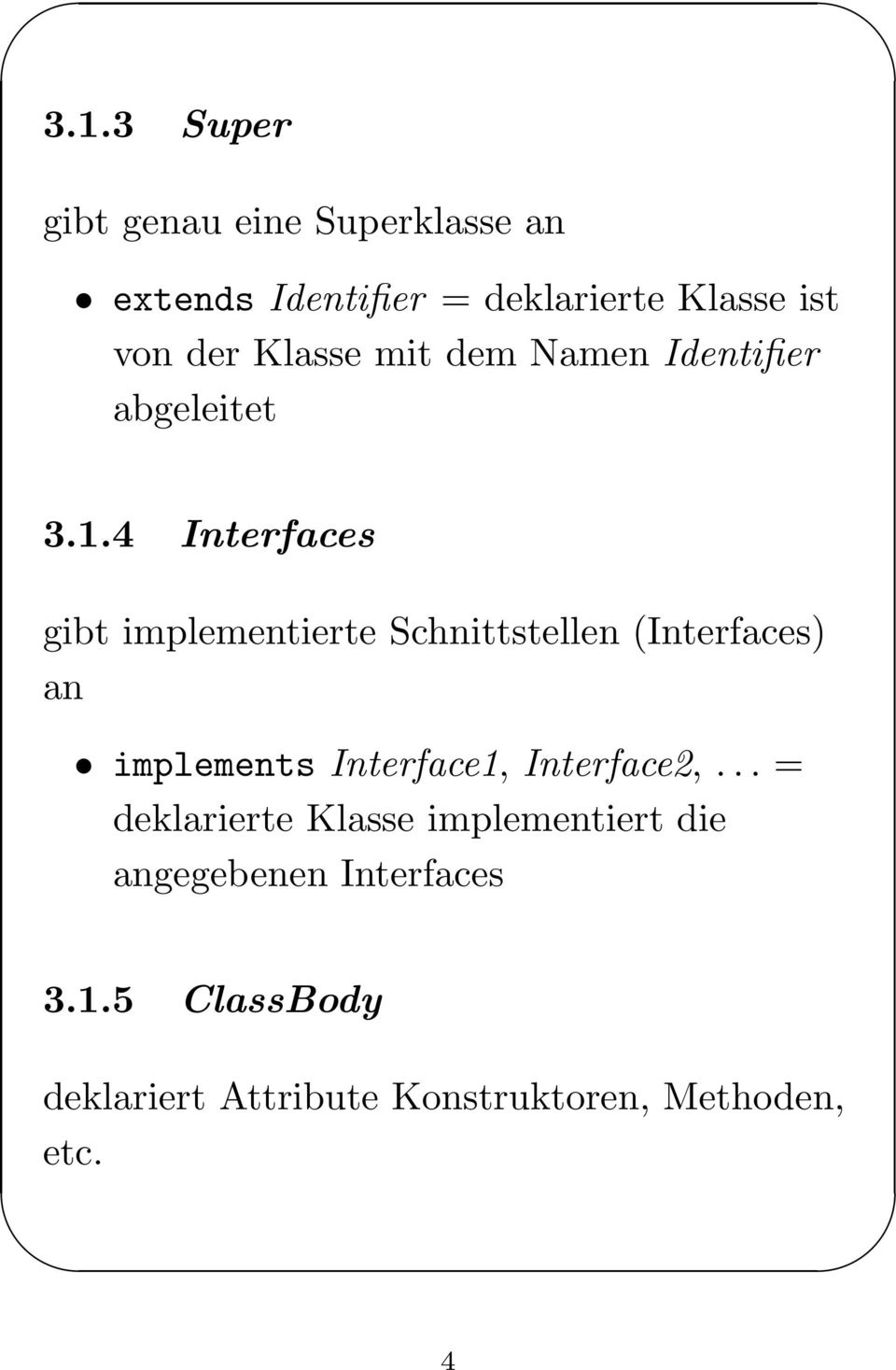 4 Interfaces gibt implementierte Schnittstellen (Interfaces) an implements Interface1,
