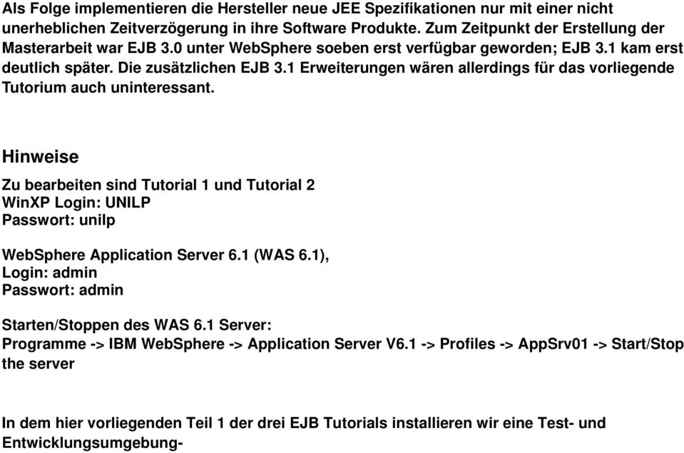 Hinweise Zu bearbeiten sind Tutorial 1 und Tutorial 2 WinXP Login: UNILP Passwort: unilp WebSphere Application Server 6.1 (WAS 6.1), Login: admin Passwort: admin Starten/Stoppen des WAS 6.