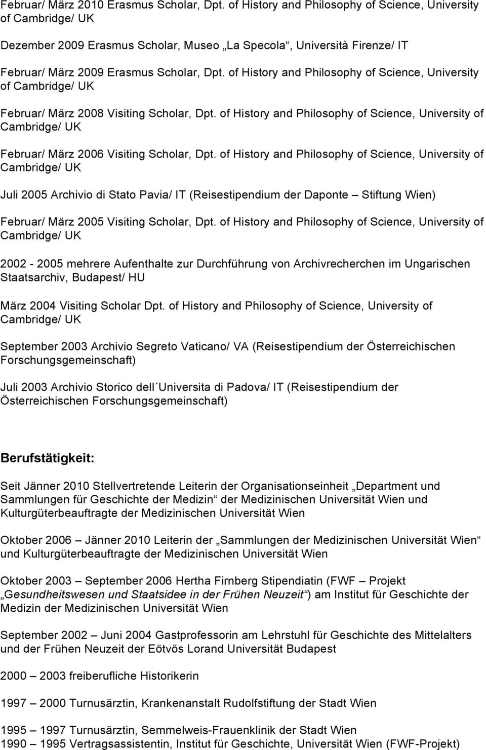 of History and Philosophy of Science, University of Cambridge/ UK Februar/ März 2008 Visiting Scholar, Dpt.
