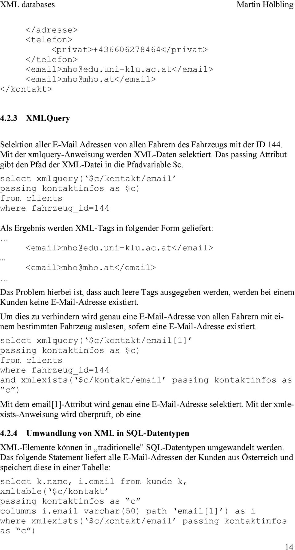 select xmlquery( $c/kontakt/email passing kontaktinfos as $c) from clients where fahrzeug_id=144 Als Ergebnis werden XML-Tags in folgender Form geliefert: <email>mho@edu.uni-klu.ac.