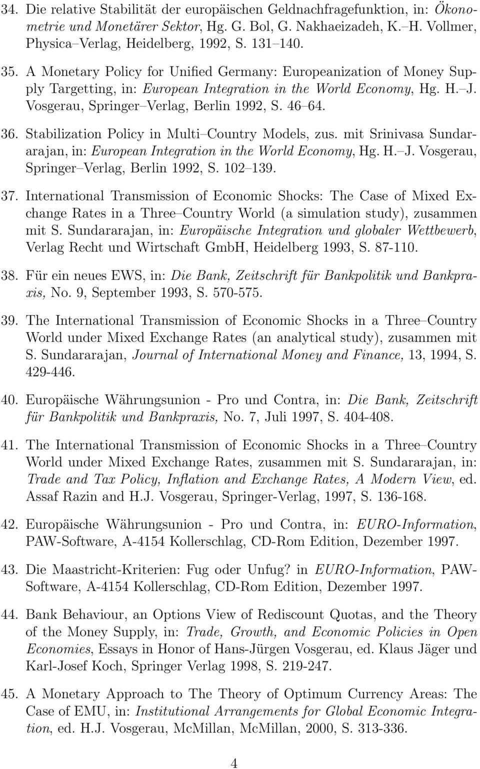 Stabilization Policy in Multi Country Models, zus. mit Srinivasa Sundararajan, in: European Integration in the World Economy, Hg. H. J. Vosgerau, Springer Verlag, Berlin 1992, S. 102 139. 37.