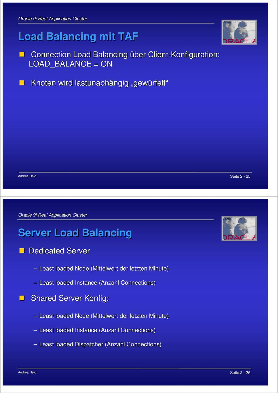 der letzten Minute) Least loaded Instance (Anzahl Connections) Shared Server Konfig: Least loaded Node